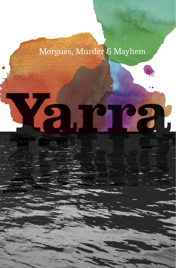 Image of artwork for exhibition Yarra - Morgues, Murder and Mayhem